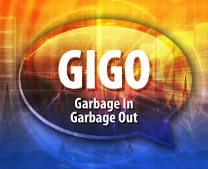 GIGO—Garbage In Garbage Out