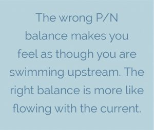 The right P/N balance makes you feel like you are swimming upstream
